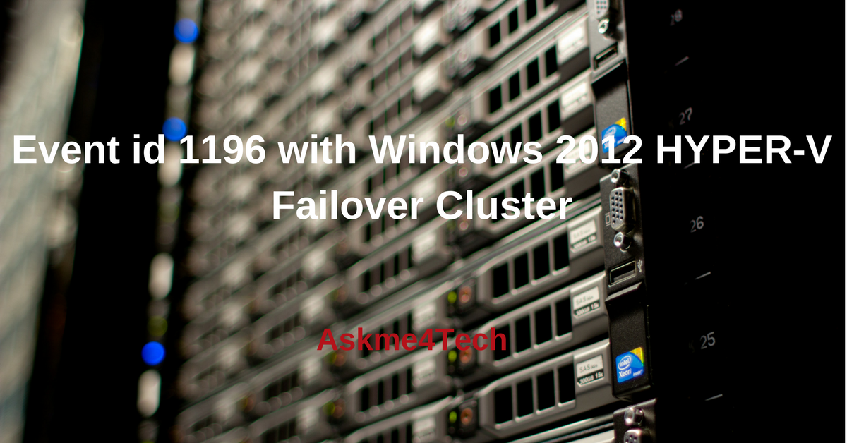 Event id 1196 with Windows 2012 HYPER-V Failover Cluster | Askme4Tech