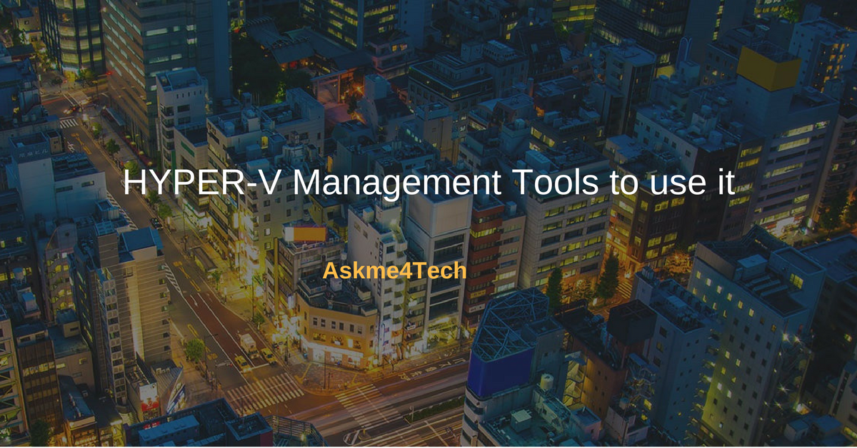 HYPER-V Management Tools to use it | Askme4Tech